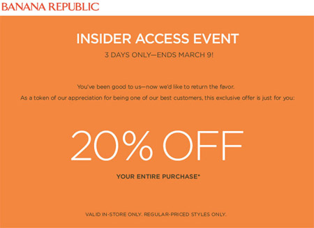 Banana Republic typically launches new sales and coupon code offers every week. Savings at as much as an extra 40% off their sale styles (which are already reduce priced so savings are as great as % off retail prices) or 50% off or more on their select styles (new collections, seasonal sale and etc).
