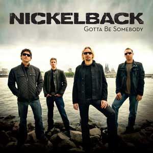 Nickelback - Gotta Be Somebody Canada