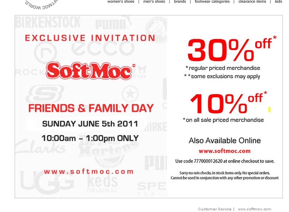 SoftMoc Friends and Family Coupon Code On September Get ready to shop early on Sunday. SoftMoc has their friends and family event happening on Sunday, but it will end at 1pm. It iss valid in-store and online. Check out the link below for more information.