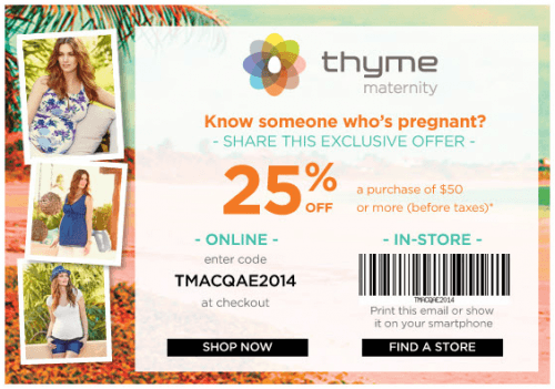 3d8dec7de06ea If you are looking for Maternity clothes, there is a coupon for 25% off any  purchase of $50 or more at Thyme Maternity. This offer expires on July 21st  so ...